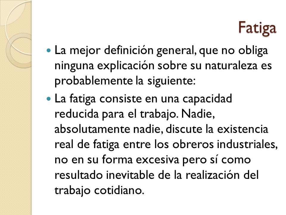 Fatiga La mejor definición general, que no obliga ninguna explicación sobre su naturaleza es probablemente la siguiente: