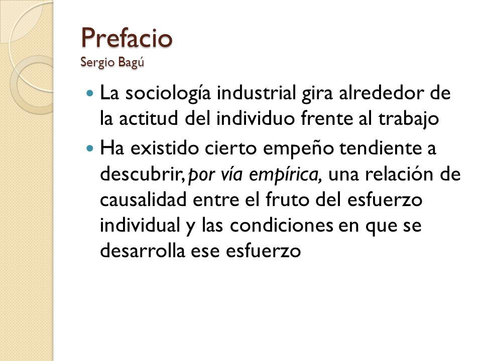 Prefacio Sergio Bagú La sociología industrial gira alrededor de la actitud del individuo frente al trabajo.