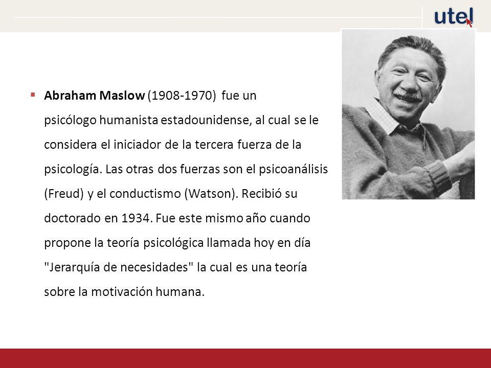 Abraham Maslow (1908-1970) fue un psicólogo humanista estadounidense, al cual se le considera el iniciador de la tercera fuerza de la psicología.
