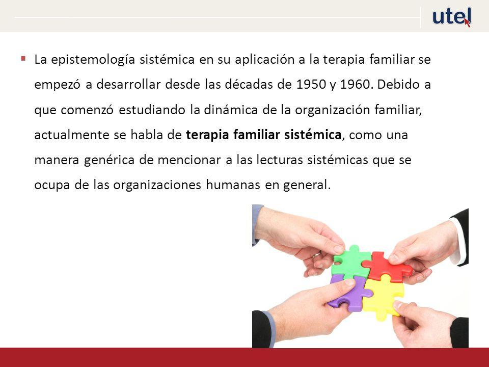 La epistemología sistémica en su aplicación a la terapia familiar se empezó a desarrollar desde las décadas de 1950 y 1960.