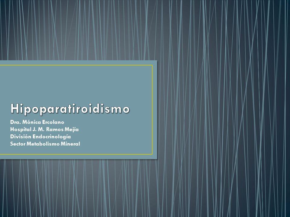 Hipoparatiroidismo Dra. Mónica Ercolano Hospital J. M. Ramos Mejía