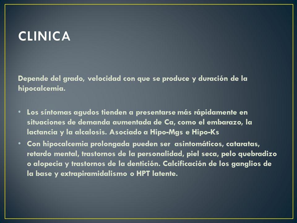 CLINICA Depende del grado, velocidad con que se produce y duración de la hipocalcemia.