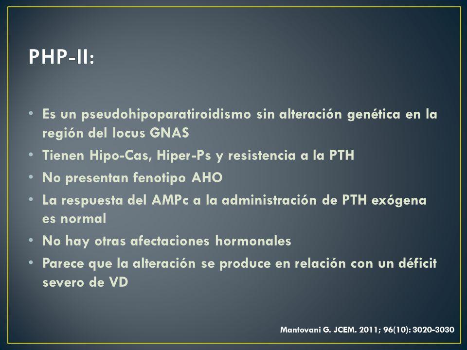 PHP-II: Es un pseudohipoparatiroidismo sin alteración genética en la región del locus GNAS. Tienen Hipo-Cas, Hiper-Ps y resistencia a la PTH.