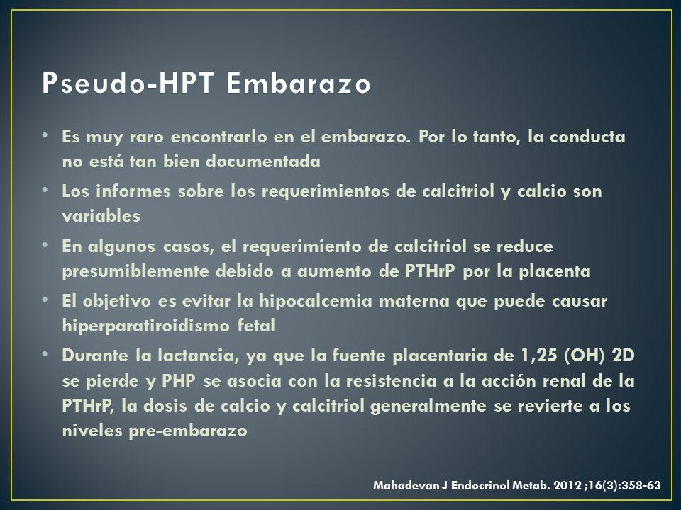 Pseudo-HPT Embarazo Es muy raro encontrarlo en el embarazo. Por lo tanto, la conducta no está tan bien documentada.