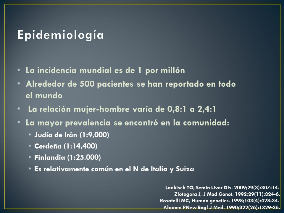 Epidemiología La incidencia mundial es de 1 por millón