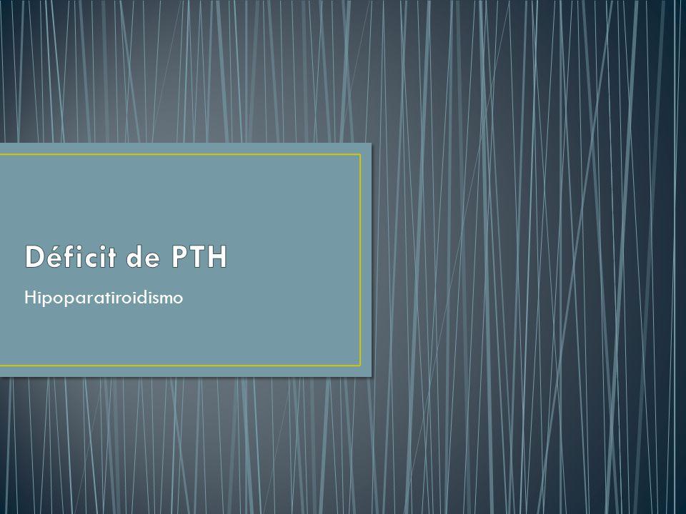 Déficit de PTH Hipoparatiroidismo