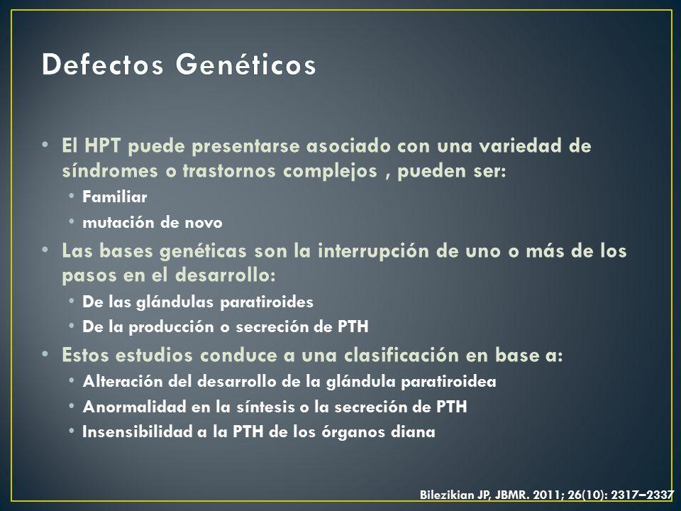 Defectos Genéticos El HPT puede presentarse asociado con una variedad de síndromes o trastornos complejos , pueden ser: