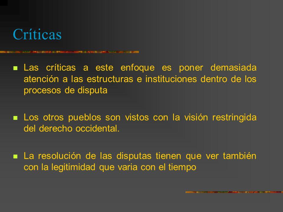Críticas Las críticas a este enfoque es poner demasiada atención a las estructuras e instituciones dentro de los procesos de disputa.