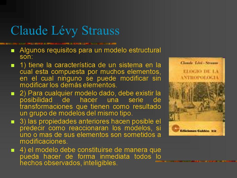 Claude Lévy Strauss Algunos requisitos para un modelo estructural son: