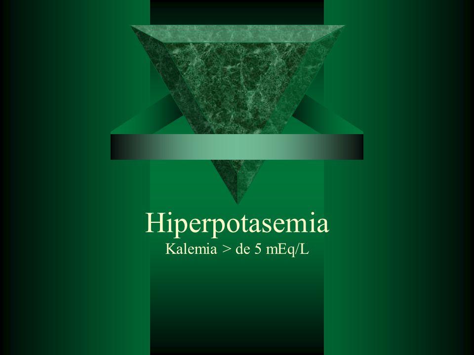 Hiperpotasemia Kalemia > de 5 mEq/L