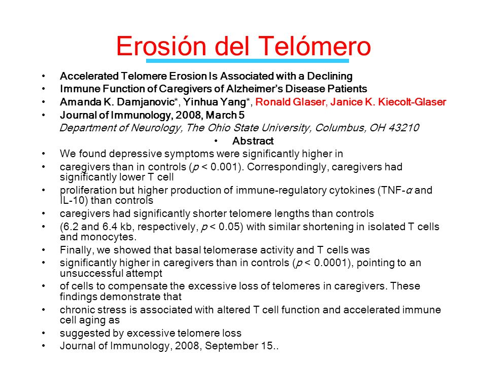 Erosión del Telómero Accelerated Telomere Erosion Is Associated with a Declining. Immune Function of Caregivers of Alzheimer's Disease Patients.