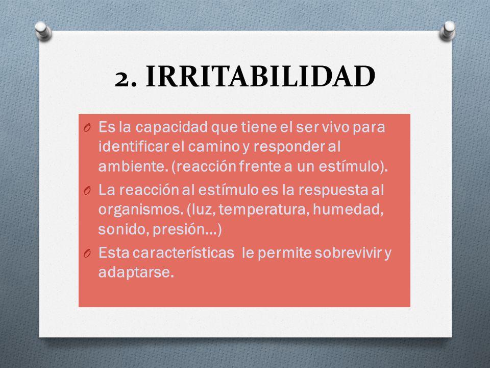 2. IRRITABILIDAD Es la capacidad que tiene el ser vivo para identificar el camino y responder al ambiente. (reacción frente a un estímulo).