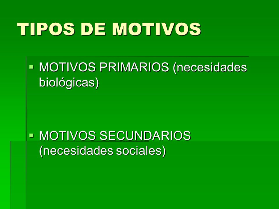 TIPOS DE MOTIVOS MOTIVOS PRIMARIOS (necesidades biológicas)