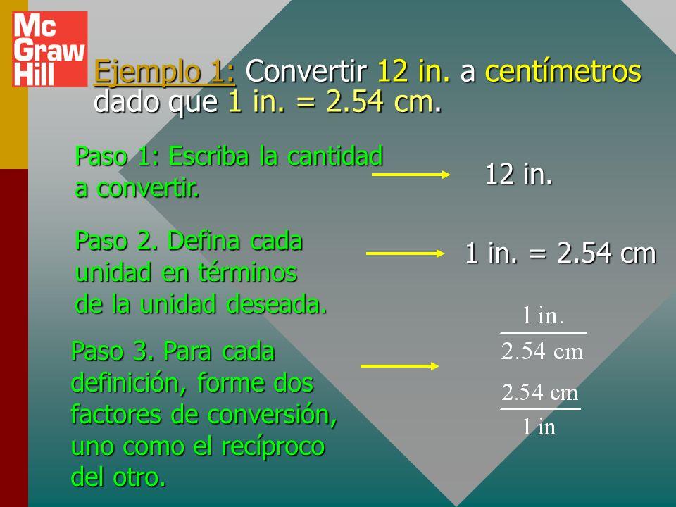 Ejemplo 1: Convertir 12 in. a centímetros dado que 1 in. = 2.54 cm.