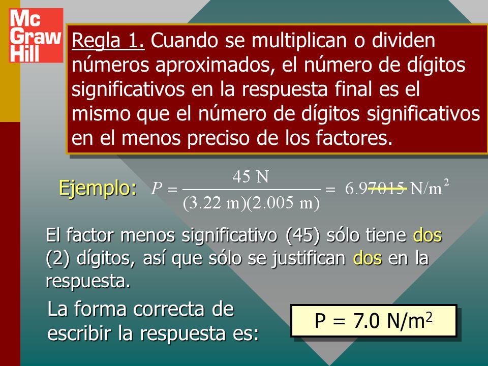 La forma correcta de escribir la respuesta es: P = 7.0 N/m2