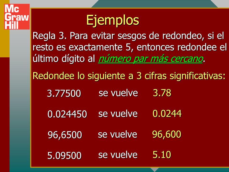 EjemplosRegla 3. Para evitar sesgos de redondeo, si el resto es exactamente 5, entonces redondee el último dígito al número par más cercano.