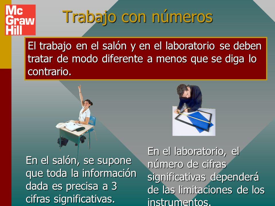 Trabajo con números El trabajo en el salón y en el laboratorio se deben tratar de modo diferente a menos que se diga lo contrario.