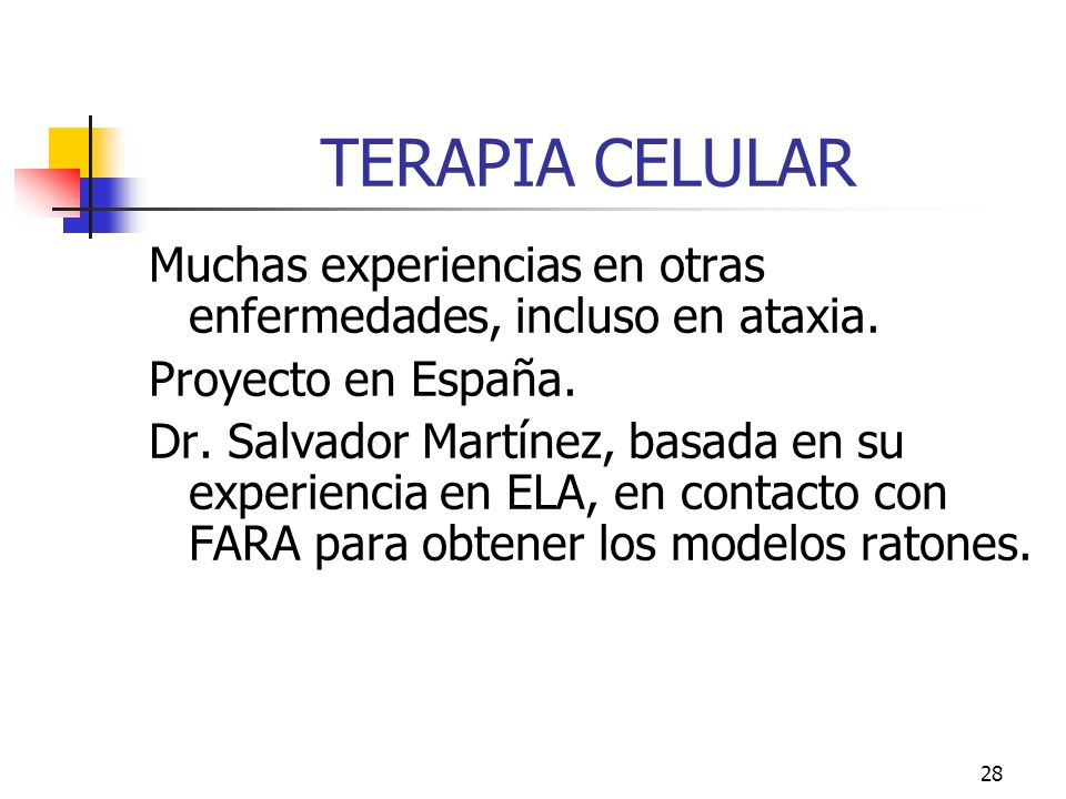 TERAPIA CELULAR Muchas experiencias en otras enfermedades, incluso en ataxia. Proyecto en España.