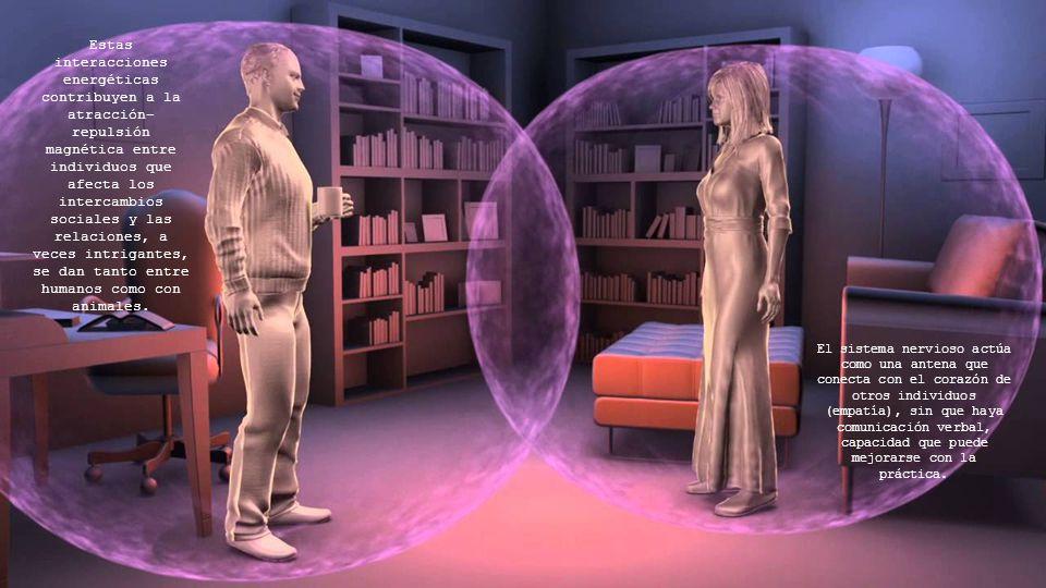 Estas interacciones energéticas contribuyen a la atracción–repulsión magnética entre individuos que afecta los intercambios sociales y las relaciones, a veces intrigantes, se dan tanto entre humanos como con animales.
