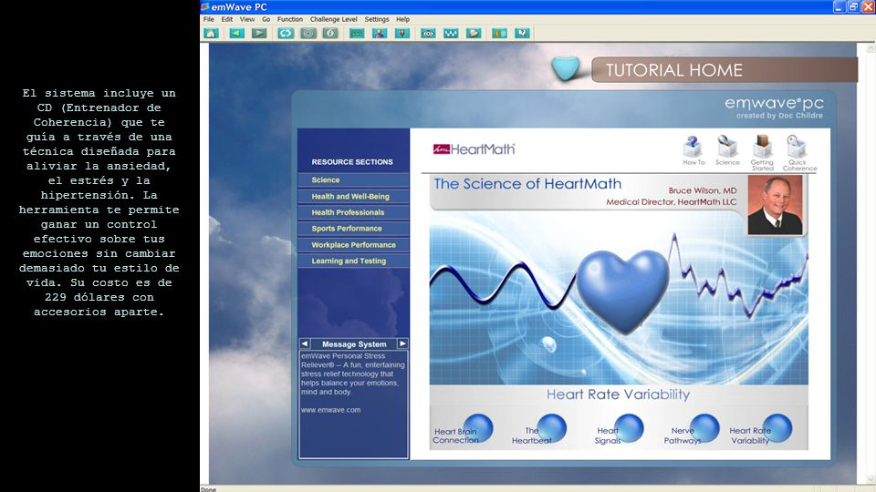 El sistema incluye un CD (Entrenador de Coherencia) que te guía a través de una técnica diseñada para aliviar la ansiedad, el estrés y la hipertensión.