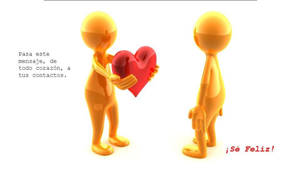 Pasa este mensaje, de todo corazón, a tus contactos.