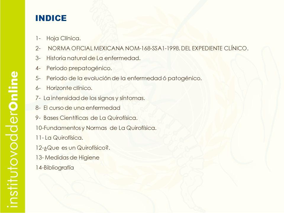 INDICE 1- Hoja Clínica. 2- NORMA OFICIAL MEXICANA NOM-168-SSA1-1998, DEL EXPEDIENTE CLÍNICO.