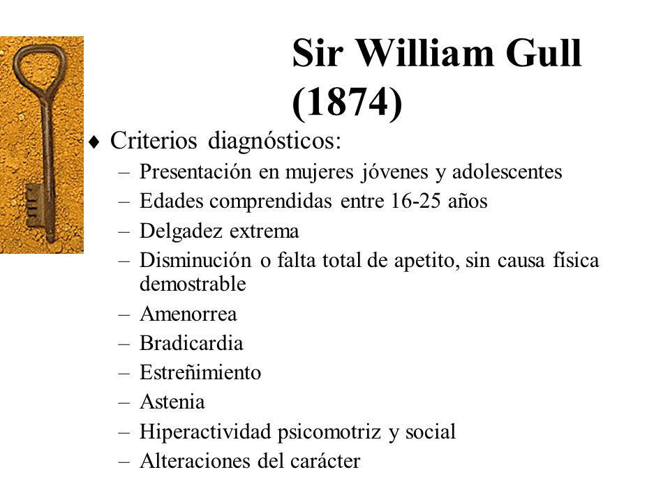 Sir William Gull (1874) Criterios diagnósticos: