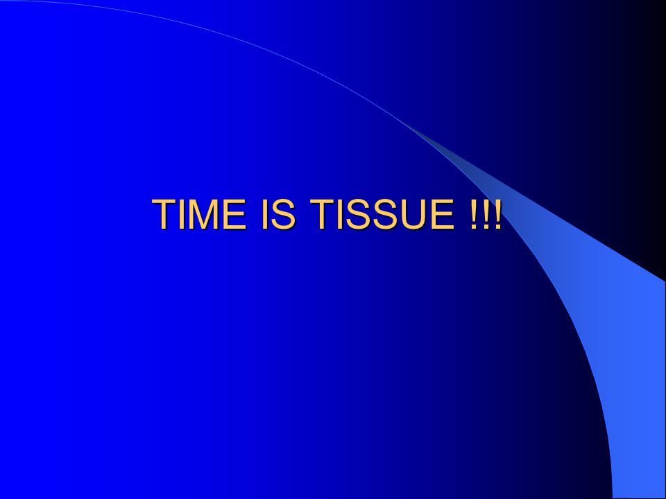 TIME IS TISSUE !!!