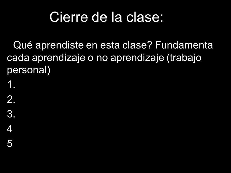 Cierre de la clase: ¿Qué aprendiste en esta clase Fundamenta cada aprendizaje o no aprendizaje (trabajo personal)