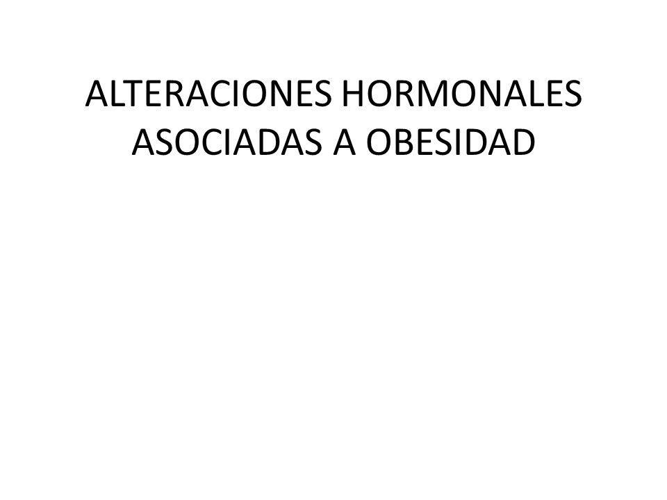 ALTERACIONES HORMONALES ASOCIADAS A OBESIDAD