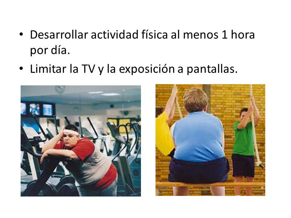 Desarrollar actividad física al menos 1 hora por día.