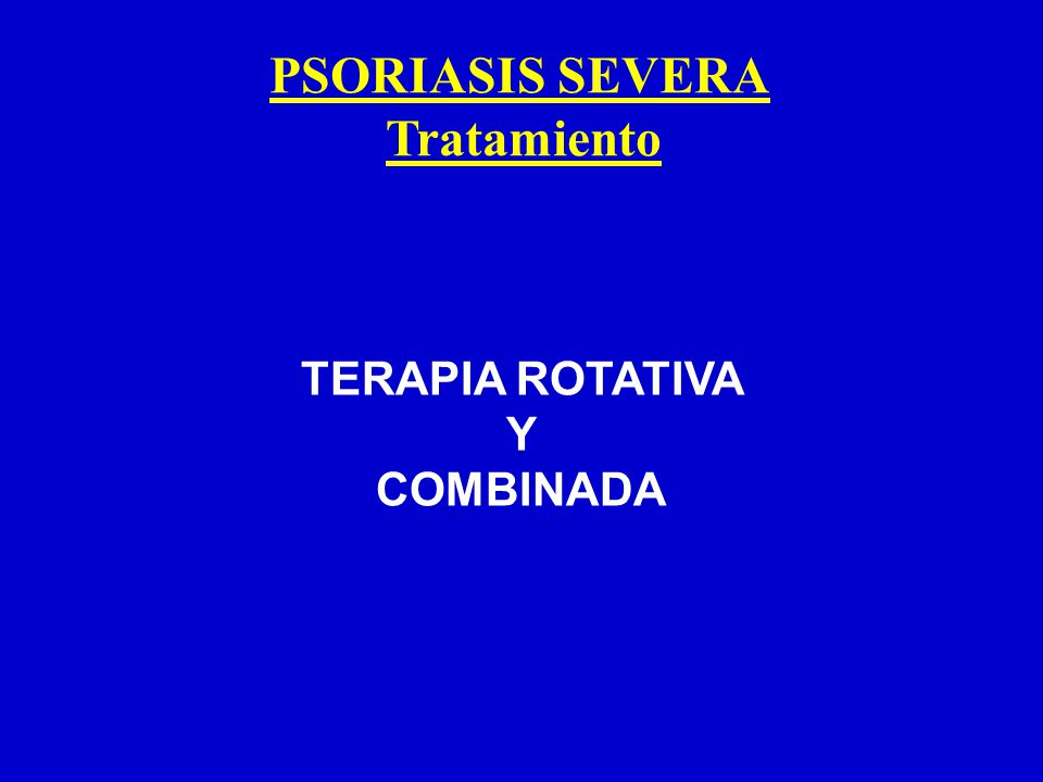 PSORIASIS SEVERA Tratamiento TERAPIA ROTATIVA Y COMBINADA