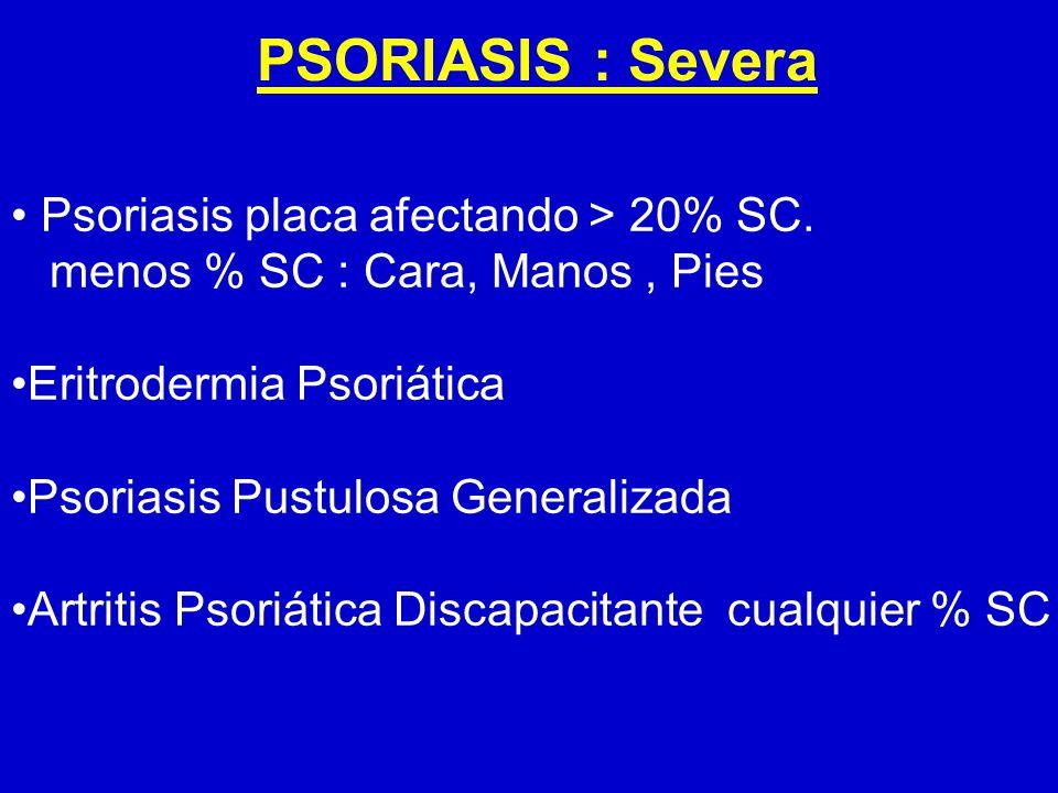 PSORIASIS : Severa Psoriasis placa afectando > 20% SC.