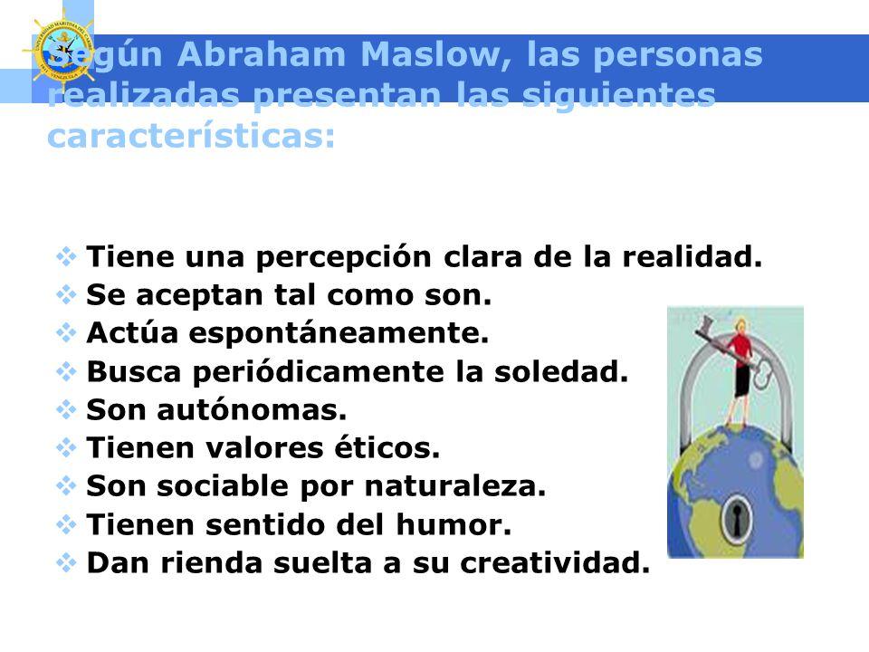 www.themegallery.com Según Abraham Maslow, las personas realizadas presentan las siguientes características: