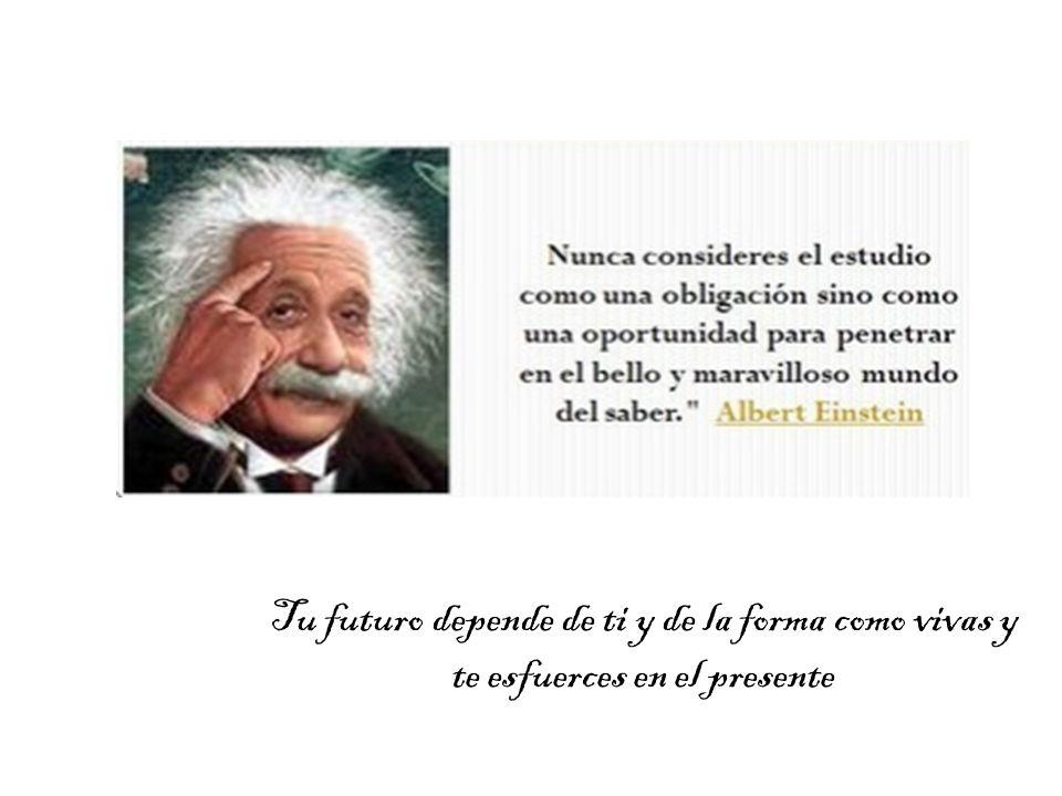 Tu futuro depende de ti y de la forma como vivas y te esfuerces en el presente