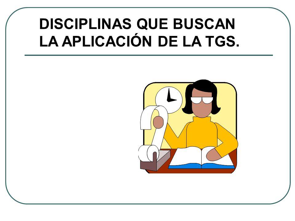 DISCIPLINAS QUE BUSCAN LA APLICACIÓN DE LA TGS.