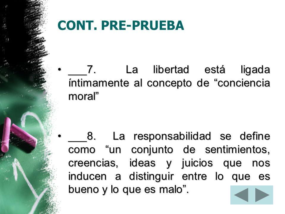 CONT. PRE-PRUEBA ___7. La libertad está ligada íntimamente al concepto de conciencia moral