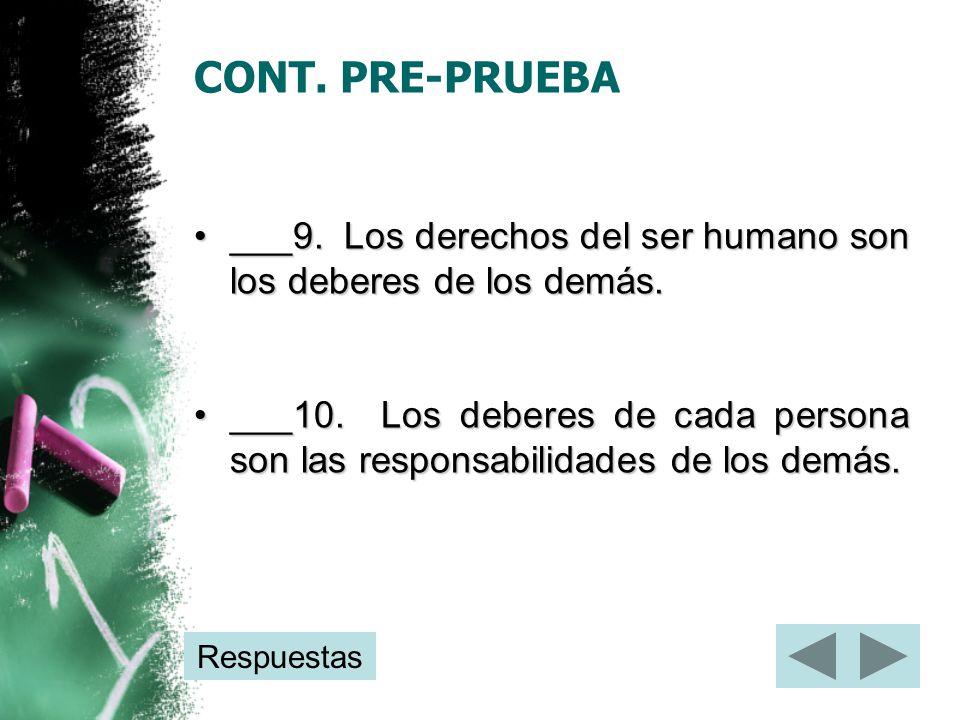 CONT. PRE-PRUEBA ___9. Los derechos del ser humano son los deberes de los demás.