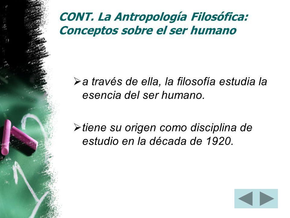 CONT. La Antropología Filosófica: Conceptos sobre el ser humano