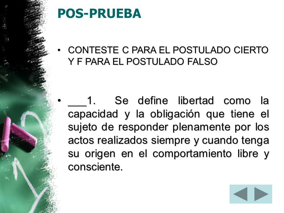POS-PRUEBA CONTESTE C PARA EL POSTULADO CIERTO Y F PARA EL POSTULADO FALSO.