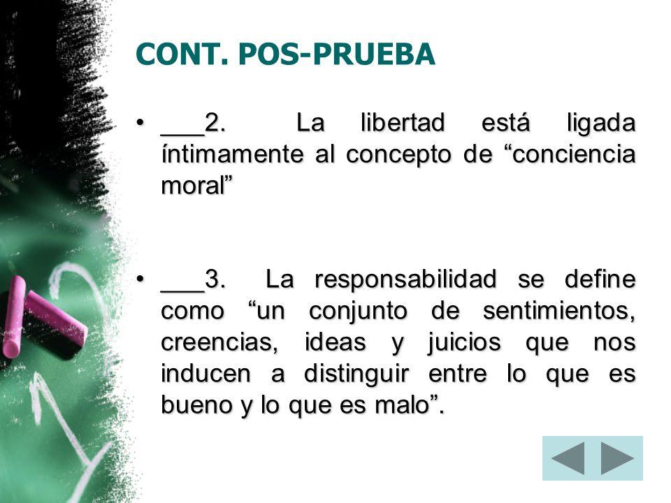 CONT. POS-PRUEBA ___2. La libertad está ligada íntimamente al concepto de conciencia moral