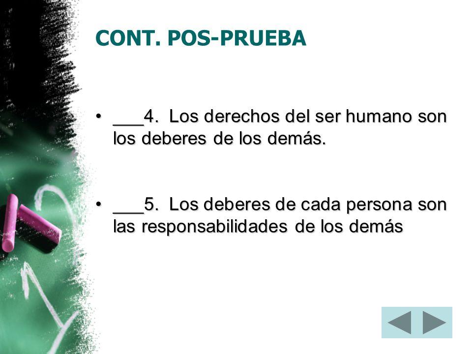 CONT. POS-PRUEBA ___4. Los derechos del ser humano son los deberes de los demás.