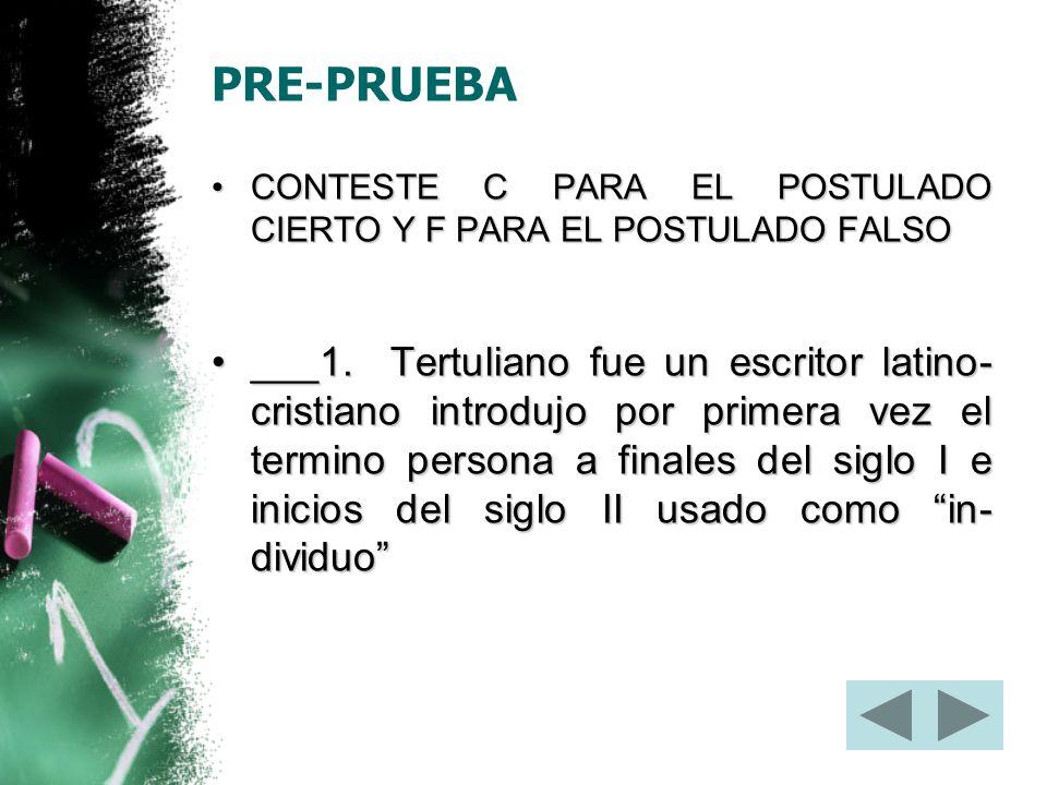 PRE-PRUEBA CONTESTE C PARA EL POSTULADO CIERTO Y F PARA EL POSTULADO FALSO.