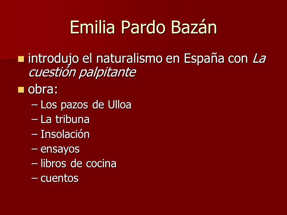 Emilia Pardo Bazán introdujo el naturalismo en España con La cuestión palpitante. obra: Los pazos de Ulloa.