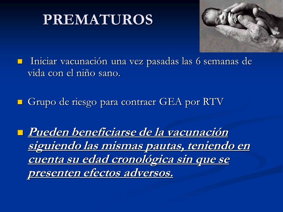 PREMATUROS Iniciar vacunación una vez pasadas las 6 semanas de vida con el niño sano. Grupo de riesgo para contraer GEA por RTV.