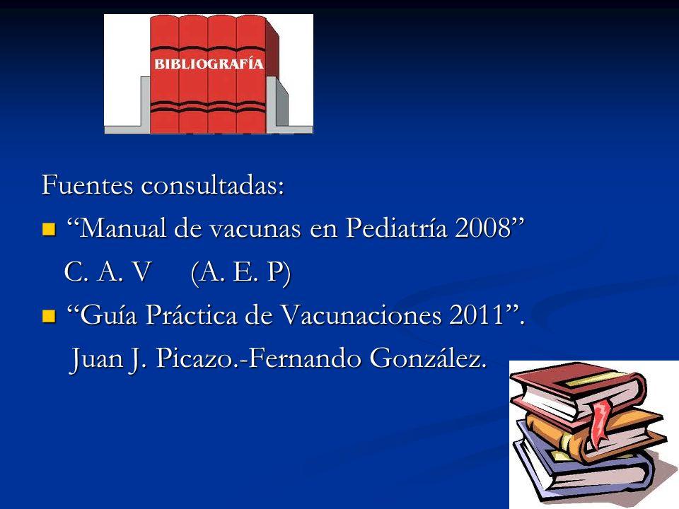 Fuentes consultadas: Manual de vacunas en Pediatría 2008 C. A. V (A. E. P) Guía Práctica de Vacunaciones 2011 .