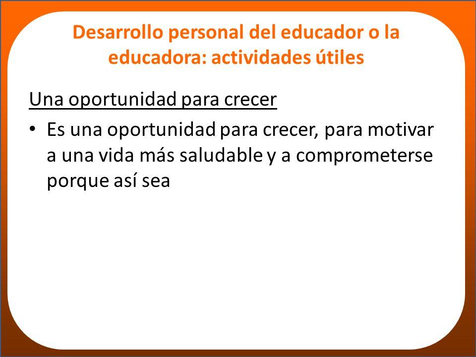 Desarrollo personal del educador o la educadora: actividades útiles