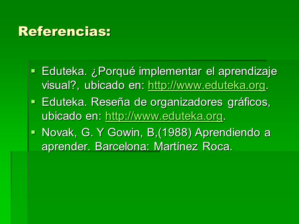 Referencias: Eduteka. ¿Porqué implementar el aprendizaje visual , ubicado en: http://www.eduteka.org.