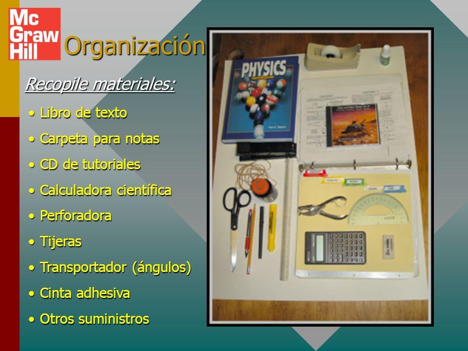 Organización Recopile materiales: Libro de texto Carpeta para notas