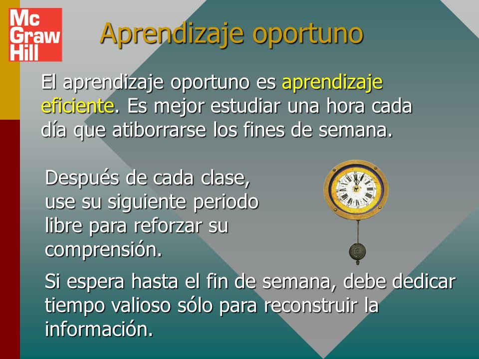 Aprendizaje oportunoEl aprendizaje oportuno es aprendizaje eficiente. Es mejor estudiar una hora cada día que atiborrarse los fines de semana.